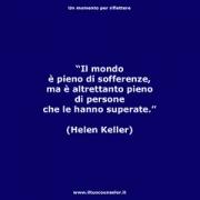 """Il mondo è pieno di sofferenze, ma è altrettanto pieno di persone che le hanno superate. (Helen Keller) • <a style=""""font-size:0.8em;"""" href=""""http://www.flickr.com/photos/158938934@N02/37730730461/"""" target=""""_blank"""">View on Flickr</a>"""