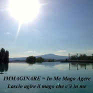 """""""Immaginare = In me mago agere"""" (Lascio agire il mago che c'è in me)"""