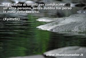 """""""Se ti capita di sviarti per compiacere un'altra persona, senza dubbio hai perso la metà della vita."""" (Epitteto)"""