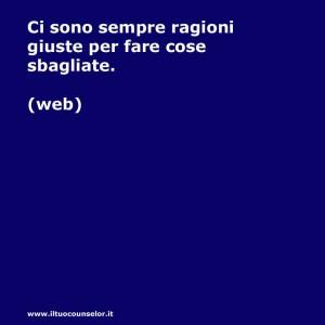 """""""Ci sono sempre ragioni giuste per fare cose sbagliate."""" (Web)"""