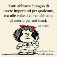 """""""Tutti abbiamo bisogno di essere importanti per qualcuno, ma alle volte ci dimentichiamo di esserlo per noi stessi."""" (Elisa D'Ospina)"""