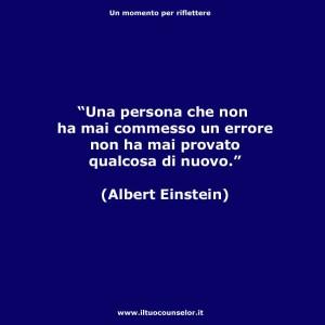 """""""Una persona che non ha mai commesso un errore non ha mai provato qualcosa di nuovo."""" (Albert Einstein)"""