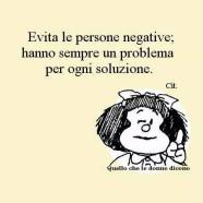 """""""Evita le persone negative; hanno sempre un problema per ogni soluzione."""""""