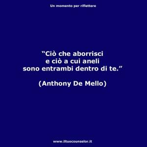 """""""Ciò che aborrisci e ciò che aneli sono entrambi dentro di te."""" (Anthony De Mello)"""