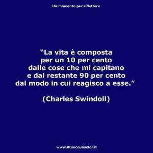 """""""La vita è composta per un 10 per cento dalle cose che mi capitano e dal restante 90 per cento dal modo in cui reagisco a esse."""" (Charles Swindoll)"""
