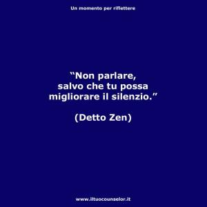 """""""Non parlare salvo che tu possa migliorare il silenzio"""" (Detto Zen)"""