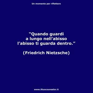 """""""Quando guardi a lungo nell'abisso l'abisso ti guarda dentro."""" (Friedrich Nietzsche)"""