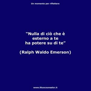 """""""Nulla di ciò che è esterno a te ha potere su di te."""" (Ralph Waldo Emerson"""
