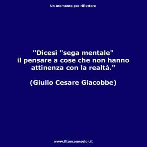 """""""Dicesi """"sega mentale"""" il pensare a cose che non hanno attinenza con la realtà."""" (Giulio Cesare Giacobbe)"""