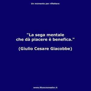 """""""La sega mentale che dà piacere è benefica"""" (Giulio Cesare Giacobbe)"""