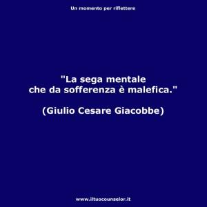 """""""La sega mentale che da sofferenza è malefica"""" (Giulio Cesare Giacobbe)"""