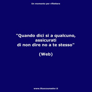 """""""Quando dici si a qualcuno, assicurati di non dire no a te stesso"""" (Web)"""