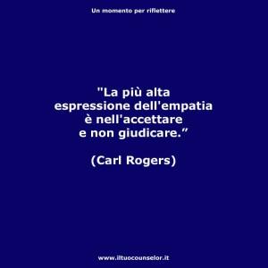 """""""La più alta espressione dell'empatia è nell'accettare e non giudicare."""" (Carl Rogers)"""