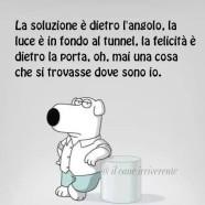 La soluzione è dietro l'angolo, la luce è in fondo al tunnel, la felicità è dietro la porta.