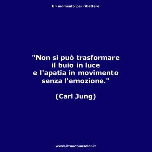 """""""Non si può trasformare il buio in luce e l'apatia in movimento senza l'emozione."""" (Carl Jung)"""
