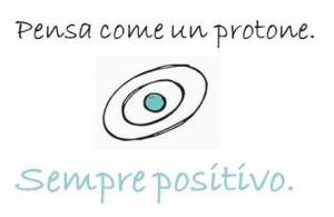 Pensa come un protone sempre positivo