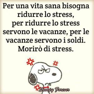 Per una vita sana bisogna ridurre lo stress per ridurre lo stress servono le vacanze per le danze servono i soldi Moriro di stress