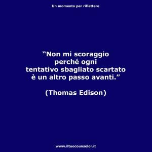 """Non mi scoraggio perché ogni tentativo sbagliato scartato è un altro passo avanti."""" (Thomas Edison)"""