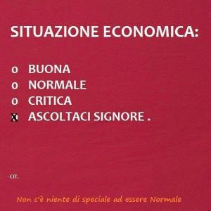 """""""Situazione economica: Buona, normale, critica, Ascoltaci o Signore."""""""