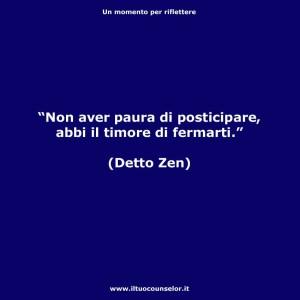 """""""Non aver paura di posticipare, abbi il timore di fermarti."""" (Detto Zen)"""
