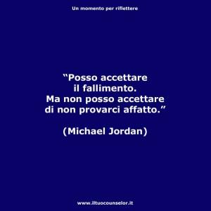 """""""Posso accettare il fallimento. Ma non posso accettare di non provarci affatto."""" (Michael Jordan)"""