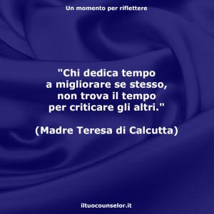 """""""Chi dedica tempo a migliorare se stesso, non trova il tempo per criticare gli altri."""" (Madre Teresa di Calcutta)"""