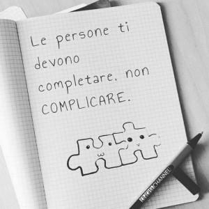 """""""Le persone ti devono completare, non complicare."""""""