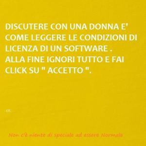 """""""Discutere con una donna è come leggere le condizioni di licenza di un software. Alla fine ignori tutto e faci click su Accetto""""."""