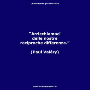 """""""Arricchiamoci delle nostre reciproche differenze."""" (Paul Valéry)"""
