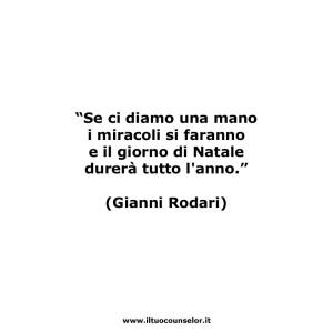 """""""Se ci diamo una mano i miracoli si faranno e il giorno di Natale durerà tutto l'anno."""" (Gianni Rodari)"""