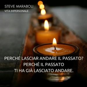 """""""Perché lasciar andare il passato? Perché il passato ti ha già lasciato andare."""" (Steve Maraboli)"""