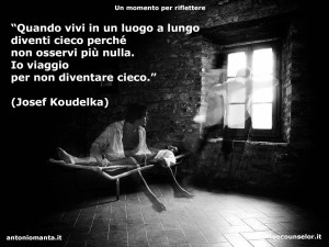"""""""Quando vivi in un luogo a lungo diventi cieco perché non osservi più nulla. Io viaggio per non diventare cieco."""" (Josef Koudelka)"""