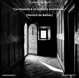 """""""La rinuncia è un suicidio quotidiano."""" (Honorè de Balzac)"""