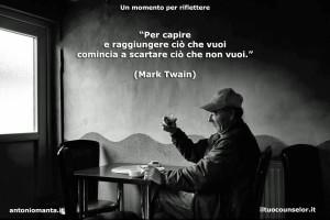 """""""Per capire e raggiungere ciò che vuoi comincia a scartare ciò che non vuoi."""" (Mark Twain)"""