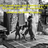 """""""Tutti i grandi sono stati bambini una volta. Ma pochi di essi se ne ricordano."""" (Antoine De Saint-Exupéry)"""