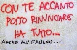 """""""Con te accanto posso rinunciare ha tutto…"""" """"Anche all'italiano…"""""""