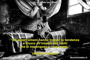"""""""Gli esseri umani hanno troppo la tendenza a vivere all'interno dei limiti che si impongono a loro stessi."""" (William James)"""