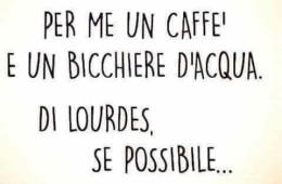 """""""Per me un caffè e un bicchiere d'acqua. Di Lourdes, se possibile…"""""""