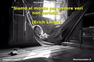 """""""Siamo al mondo per essere veri non perfetti."""" (Erich Linder)"""