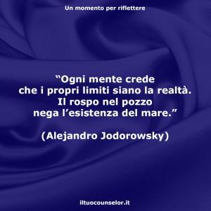 """""""Ogni mente crede che i propri limiti siano la realtà. Il rospo nel pozzo nega l'esistenza del mare."""" (Alejandro Jodorowsky)"""