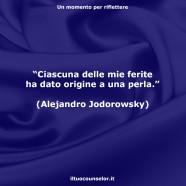 """""""Ciascuna delle mie ferite ha dato origine a una perla."""" (Alejandro Jodorowsky)"""