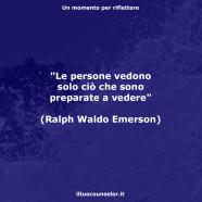 """""""Le persone vedono solo ciò che sono preparate a vedere"""" (Ralph Waldo Emerson)"""