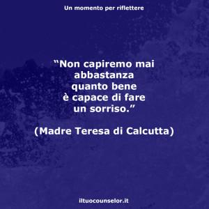 """""""Non capiremo mai abbastanza quanto bene è capace di fare un sorriso."""" (Madre Teresa di Calcutta)"""