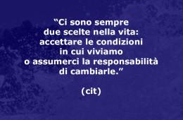 """""""Ci sono sempre due scelte nella vita: accettare le condizioni in cui viviamo o assumerci la responsabilità di cambiarle."""" (cit)"""