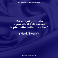 """""""Dà a ogni giornata la possibilità di essere la più bella della tua vita."""" (Mark Twain)"""