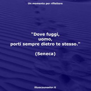 """""""Dove fuggi, uomo, porti sempre dietro te stesso."""" (Seneca)"""