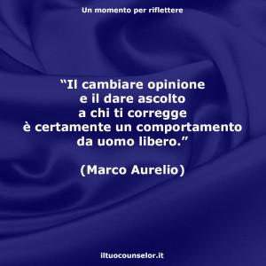 """""""Il cambiare opinione e il dare ascolto a chi ti corregge è certamente un comportamento da uomo libero."""" (Marco Aurelio)"""