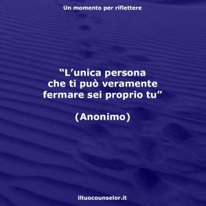 """""""L'unica persona che ti può veramente fermare sei proprio tu"""" (Anonimo)"""