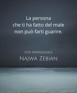 """""""La persona che ti ha fatto del male non può farti guarire."""" (Najwa Zebian)"""