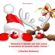 """""""Onorerò il Natale nel mio cuore e cercherò di tenerlo tutto l'anno."""" (Charles Dickens)"""
